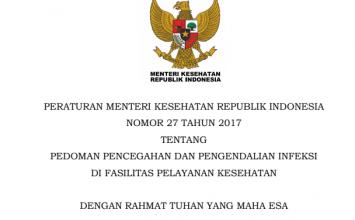 Download Peraturan Menteri Kesehatan Republik Indonesia Nomor 27 Tahun 2017 Tentang Pedoman Pencegahan Dan Pengendalian Infeksi Di Fasilitas Pelayanan Kesehatan