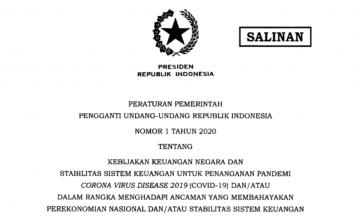 Peraturan Pemerintah Pengganti Undang-Undang Republik Indonesia  Nomor 1 Tahun 2020 Tentang  Kebijakan Keuangan Negara dan Stabilitas Sistem Keuangan untuk Penanganan Pandemi Corona Virus Disease 2019 (Covid- 19) dan/atau Dalam Rangka Menghadapi Ancaman yang Membahayakan Perekonomian Nasional dan/atau Stabilitas Sistem Keuangan
